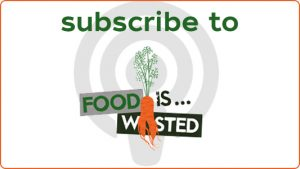 Subscribe to the Food Is Wasted podcast